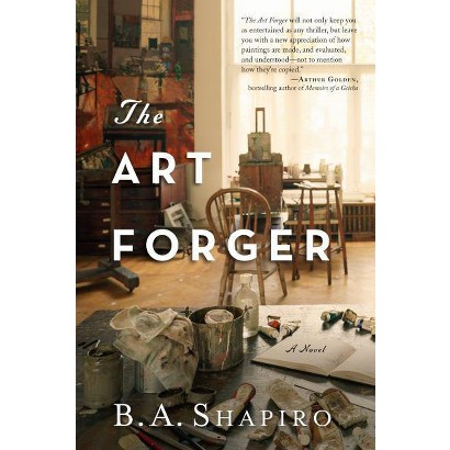 The Art Forger by B. A. Shapiro (Hardcover)