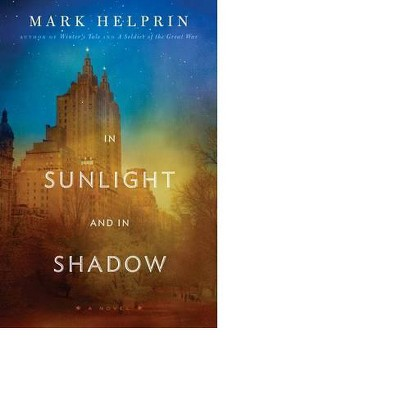In Sunlight and in Shadow by Mark Helprin (Hardcover)