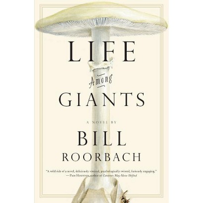 Life Among Giants: A Novel by Bill Roorbach (Hardcover)