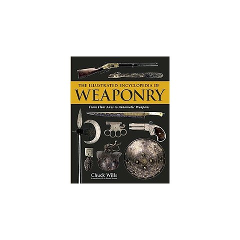 The Illustrated Encyclopedia of Weaponry (Hardcover)