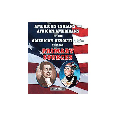 American Indians and African Americans of the American Revolution-through Primary Sources (Hardcover)
