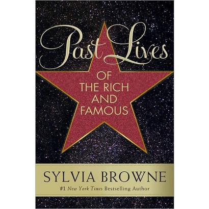 Past Lives of the Rich and Famous by Sylvia Browne (Hardcover)