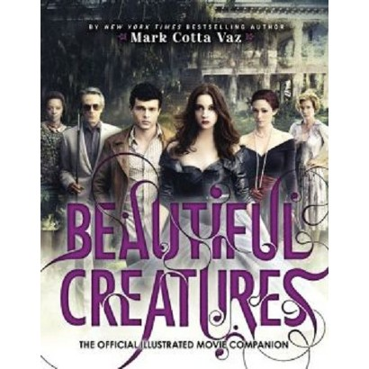 Beautiful Creatures The Official Illustrated Movie Companion by Mark Cotta Vaz (Paperback)