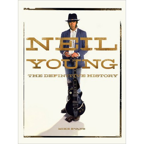 Neil Young: The Definitive History by Mike Evans (Hardcover)