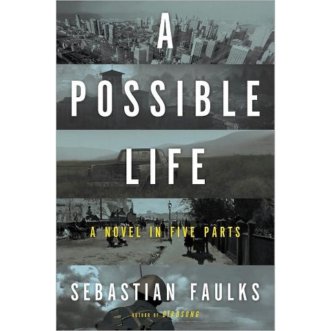 A Possible Life: A Novel in Five Parts by Sebastian Faulks (Hardcover)