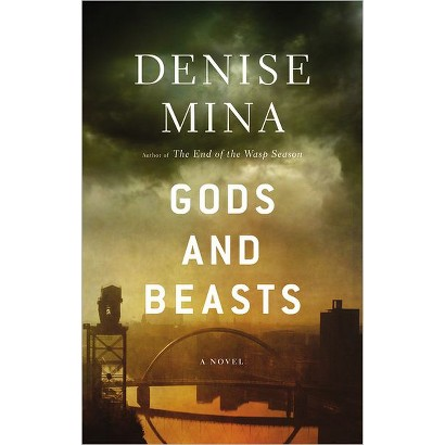 Gods and Beasts: A Novel by Denise Mina (Hardcover)