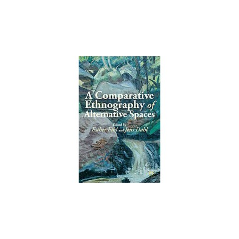 A Comparative Ethnography of Alternative Spaces (Hardcover)