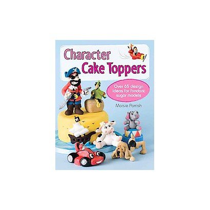 Character Cake Toppers (Paperback)