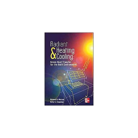 Radiant Heating and Cooling Green Heat Transfer for the Built Environment (Hardcover)