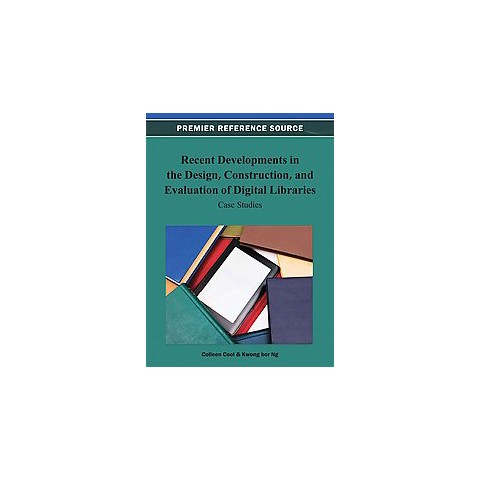 Recent Developments in the Design, Construction, and Evaluation of Digital Libraries (Hardcover)