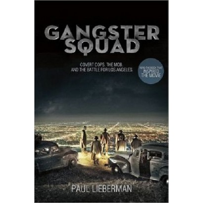 Gangster Squad: Covert Cops, the Mob, and the Battle for Los Angeles by Paul Lieberman (Hardcover)