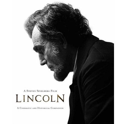 LINCOLN: A Cinematic and Historical Companion to the Film by Steven Spielberg by David Rubel (Hardcover)