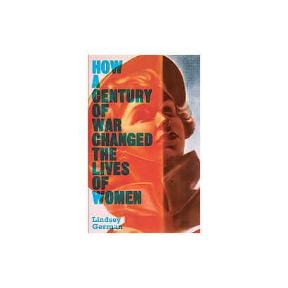How a Century of War Changed the Lives of Women (Hardcover)