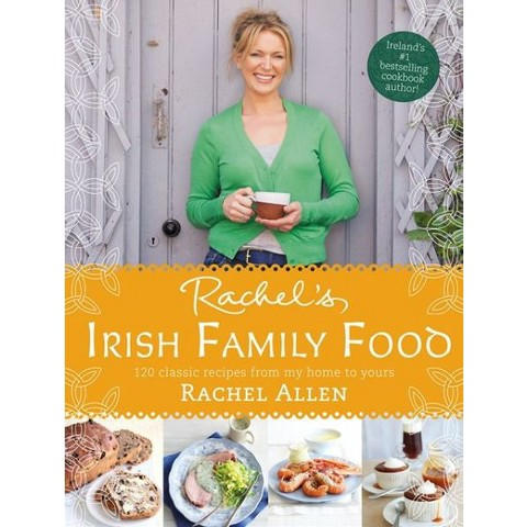 Rachel's Irish Family Food: 120 classic recipes from my home to yours by Rachel Allen (Hardcover)