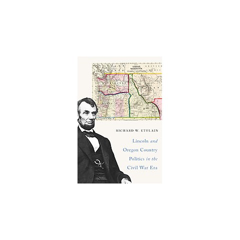 Lincoln and Oregon Country Politics in the Civil War Era (Paperback)