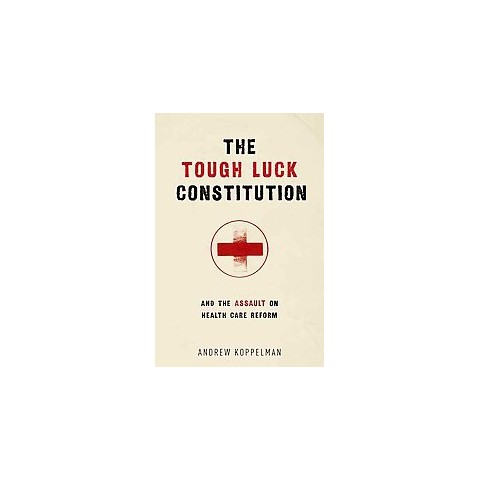 The Tough Luck Constitution and the Assault on Healthcare Reform (Hardcover)