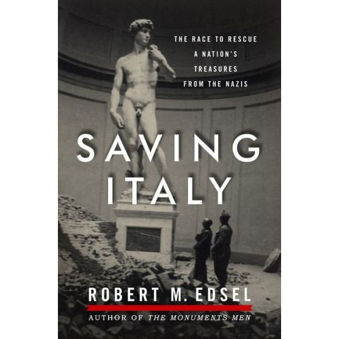 Saving Italy: The Race to Rescue a Nation's Treasures by Robert M. Edsel (Hardcover)