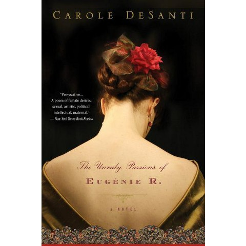 The Unruly Passions of Eugenie R. by Carole DeSanti (Paperback)