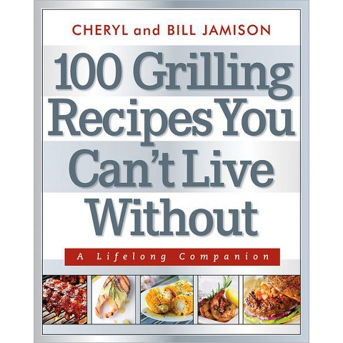 100 Grilling Recipes You Can't Live Without (Paperback)