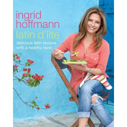 Latin D'Lite: Deliciously Healthy Recipes With a Latin Twist by Ingrid Hoffmann (Hardcover)