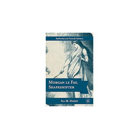 Morgan Le Fay, Shapeshifter (Hardcover)