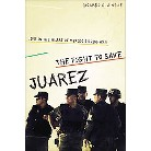 The Fight to Save Juarez (Hardcover)