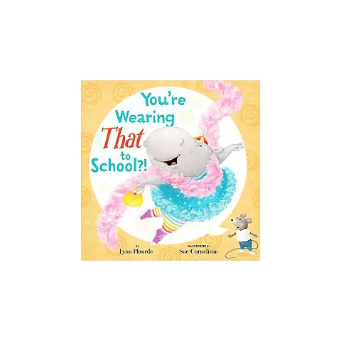 You're Wearing That to School?! (Hardcover)