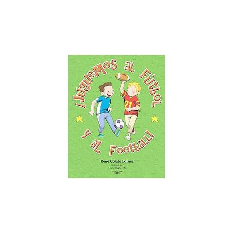 Juguemos al futbol y al football! / Let's Play Football/Soccer! (Paperback)