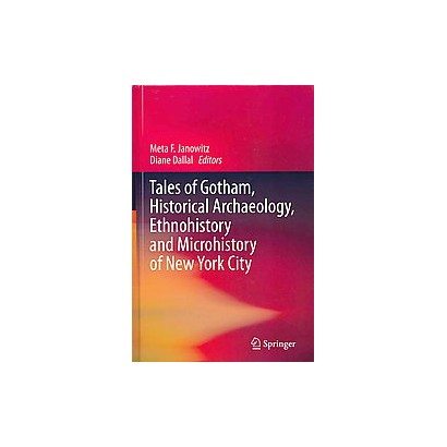 Tales of Gotham, Historical Archaeology, Ethnohistory and Microhistory of New York City (Hardcover)