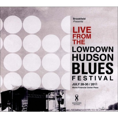 Live From The Lowdown Hudson Blues Festival July 28-30, 2011