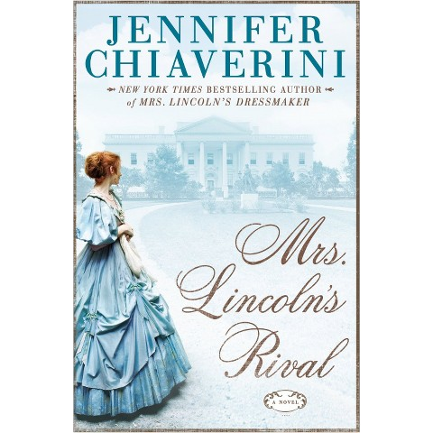 Mrs. Lincoln's Rival by Jennifer Chiaverini (Hardcover)