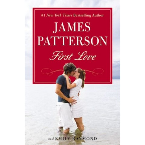 First Love by James Patterson, Emily Raymond, Sasha Illingworth (Photographer)(Hardcover)