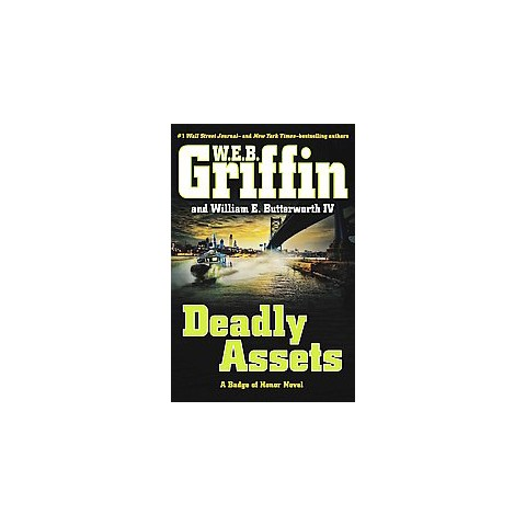 Deadly Assets by W. E. B. Griffin (Hardcover)