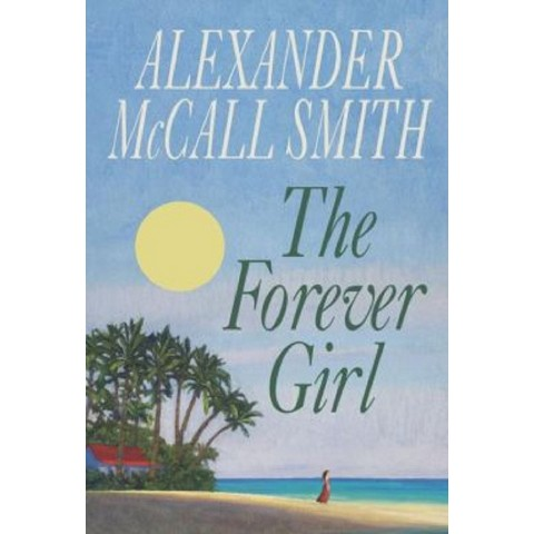 The Forever Girl by Alexander McCall Smith (Hardcover)