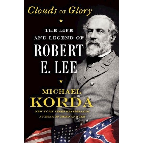 Clouds of Glory: The Life and Legend of Robert E. Lee by Michael Korda (Hardcover)