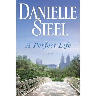A Perfect Life: A Novel by Danielle Steel (Hardcover)