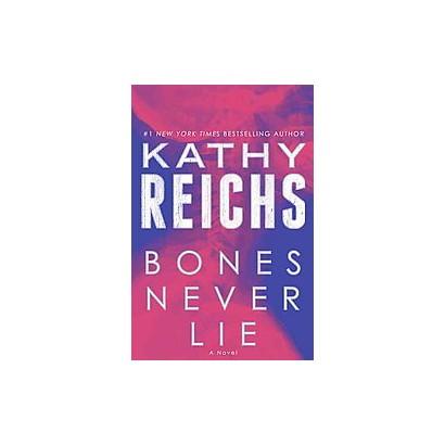 Bones Never Lie (Temperance Brennan Series #17) by Kathy Reichs (Hardcover)