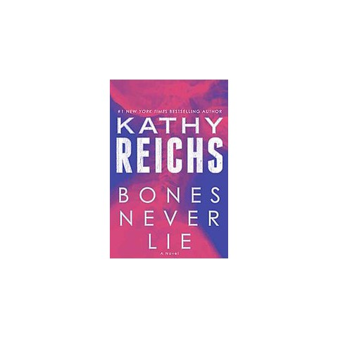 Bones Never Lie (Temperance Brennan Series #17) by Kathy Reichs (Hardcover)
