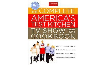 The Complete Americas Test Kitchen Tv Show Cookbook 2001 2015