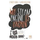 My Steam Engine Is Broken (Paperback)