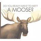 Do You Really Want to Meet a Moose? ( Do You Really Want to Meet?) (Illustrated) (Hardcover)