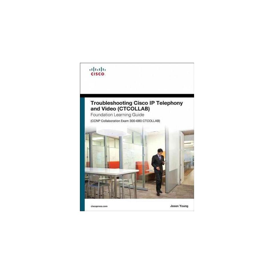 Troubleshooting Cisco Ip Telephony and V ( Foundation