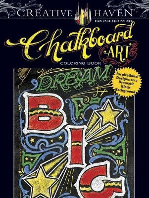 Creative Haven Chalkboard Art Adult Coloring Book: Inspirational Designs on a Dramatic Black Background