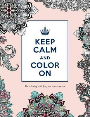 Keep Calm and Color on Adult Coloring Book: The Coloring Book for Your Inner Creative