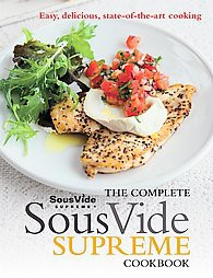 Complete Sous Vide Supreme Cookbook : Easy, Delicious, State-of-the-art Cooking (Paperback)